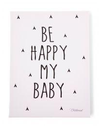 Schilderij - Be Happy My Baby - 30x40 Cm